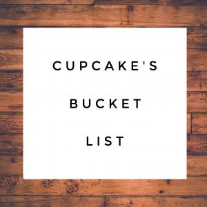 Cupcake's Bucket List
