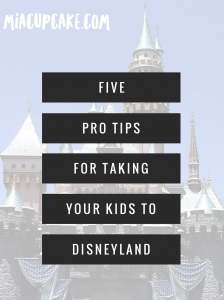 5 Pro Tips for Taking your Kids to Disneyland