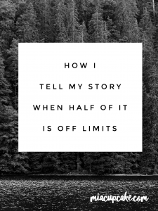How I Tell My Story When I Can't Talk About Half of It