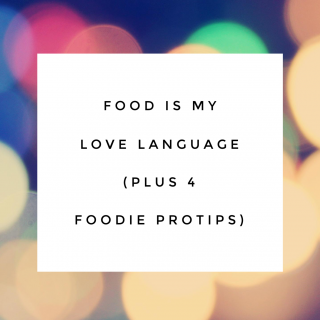 Food is My Love Language {plus 4 foodie pro tips}