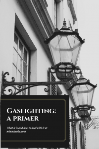 Gaslighting: A Primer On How to Deal