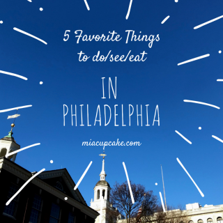 My Five Favorite Things to Do/See/Eat in Philadelphia