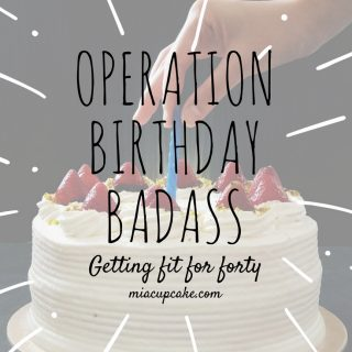 "Operation Birthday Badass (or ""Getting Fit for Forty"")"
