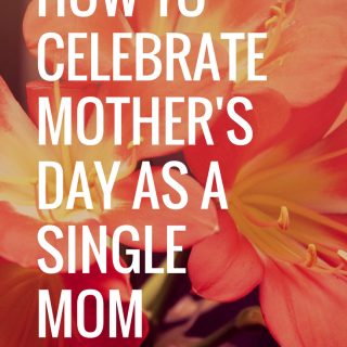 How To Celebrate Mother's Day When You're a Single Mom