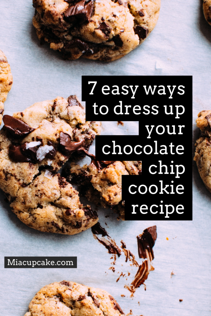 7 Easy Ways to Change Up Your Chocolate Chip Cookie Recipe
